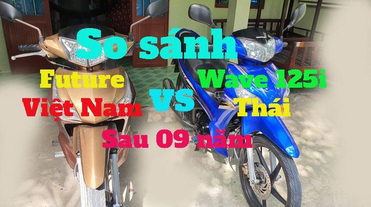 So sánh Honda Wave 125i Thái và Future Việt Nam sau 09 năm sử dụng